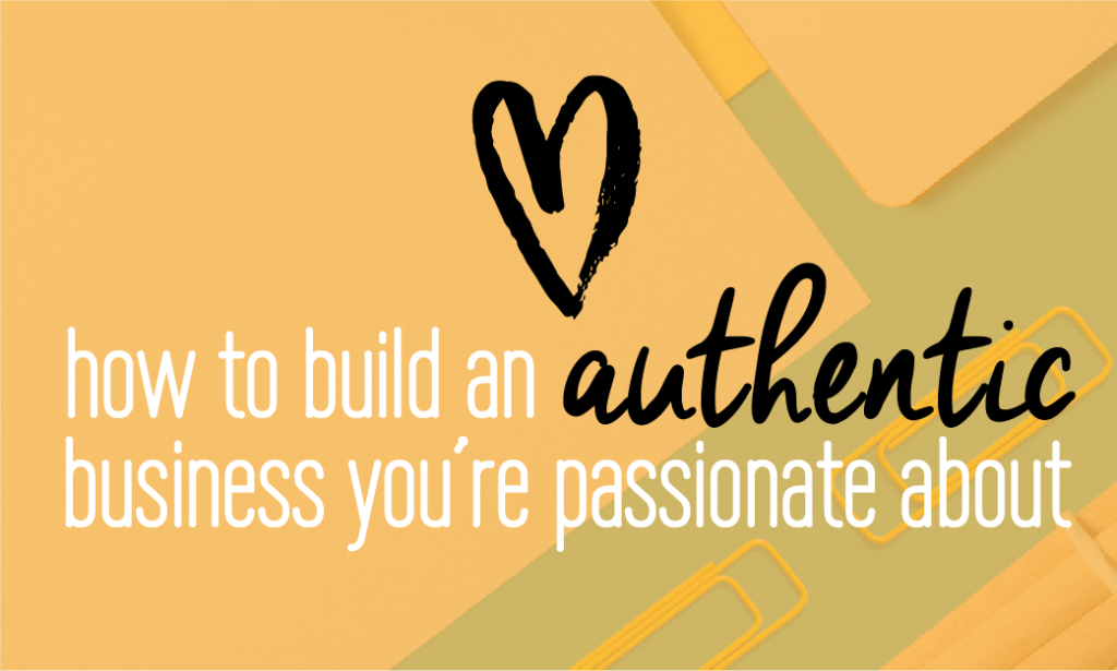 How to build an authentic business that you're passionate about. All the keys you need to know about creating a business + life you love and that brings you joy. Read on to find out more!