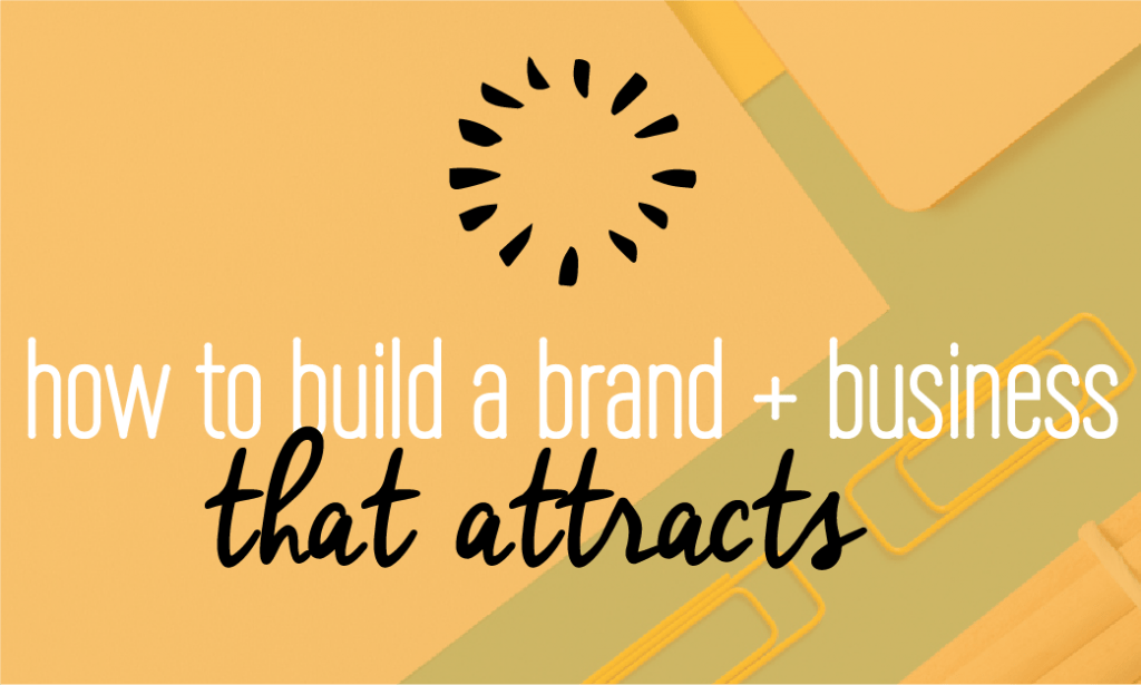 How to build a brand and business that attracts. The 5 steps to building a business that has impact and the capacity to bring in new clients and opportunities. Fabi Paolini Branding + Design