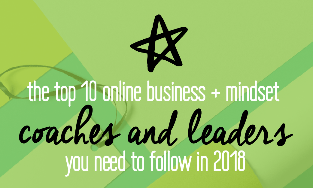 The top 10 online business and mindset coaches and leaders you need to follow in 2018. Includes a marketing plan so that you can start preparing for the amazing year ahead! Click to find out more!
