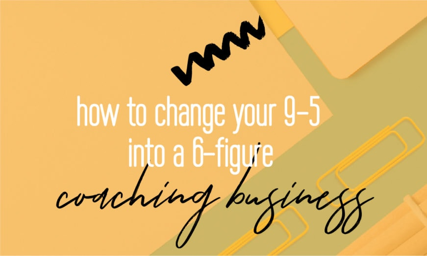 How to change your 9-5 job into a 6-figure successful coaching business online | Entrepreneur | Fabi Paolini brand strategy