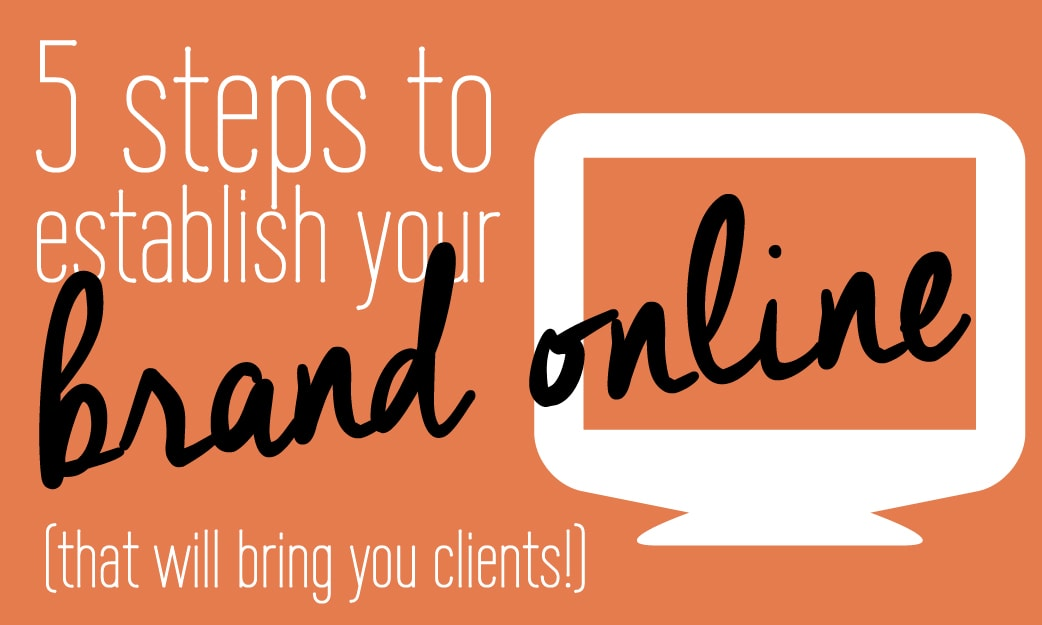 5 steps to establish your brand online that will bring you clients