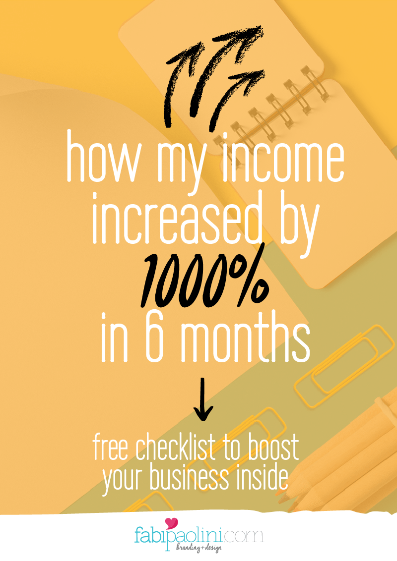 How my income increased by 1000% in 6 months. Checklist to boost your own business inside. Business + marketing strategies. Branding + design Fabi Paolini