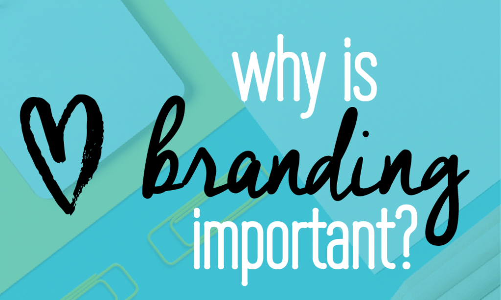 Why is branding important? 5 reasons to start focusing on branding today