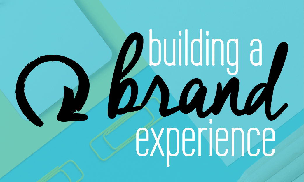 How to build a brand experience. How to brand your business. Part 3
