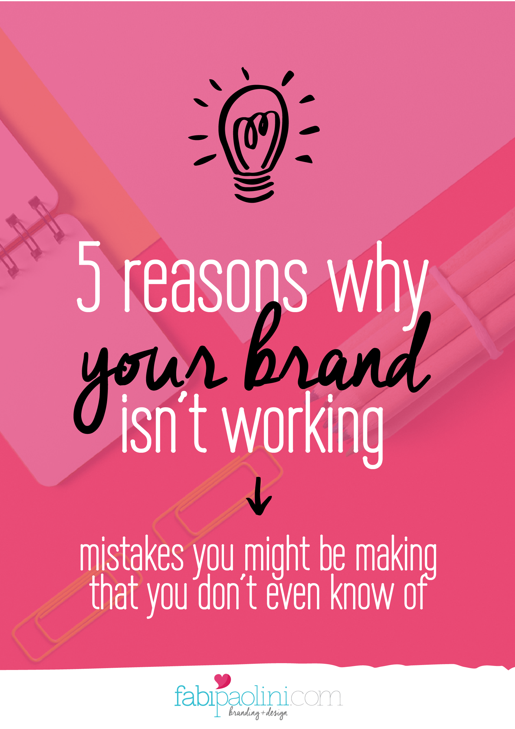 5 reasons your brand isn't working. Mistakes you might be making that are keeping clients away! Read on to find out more!