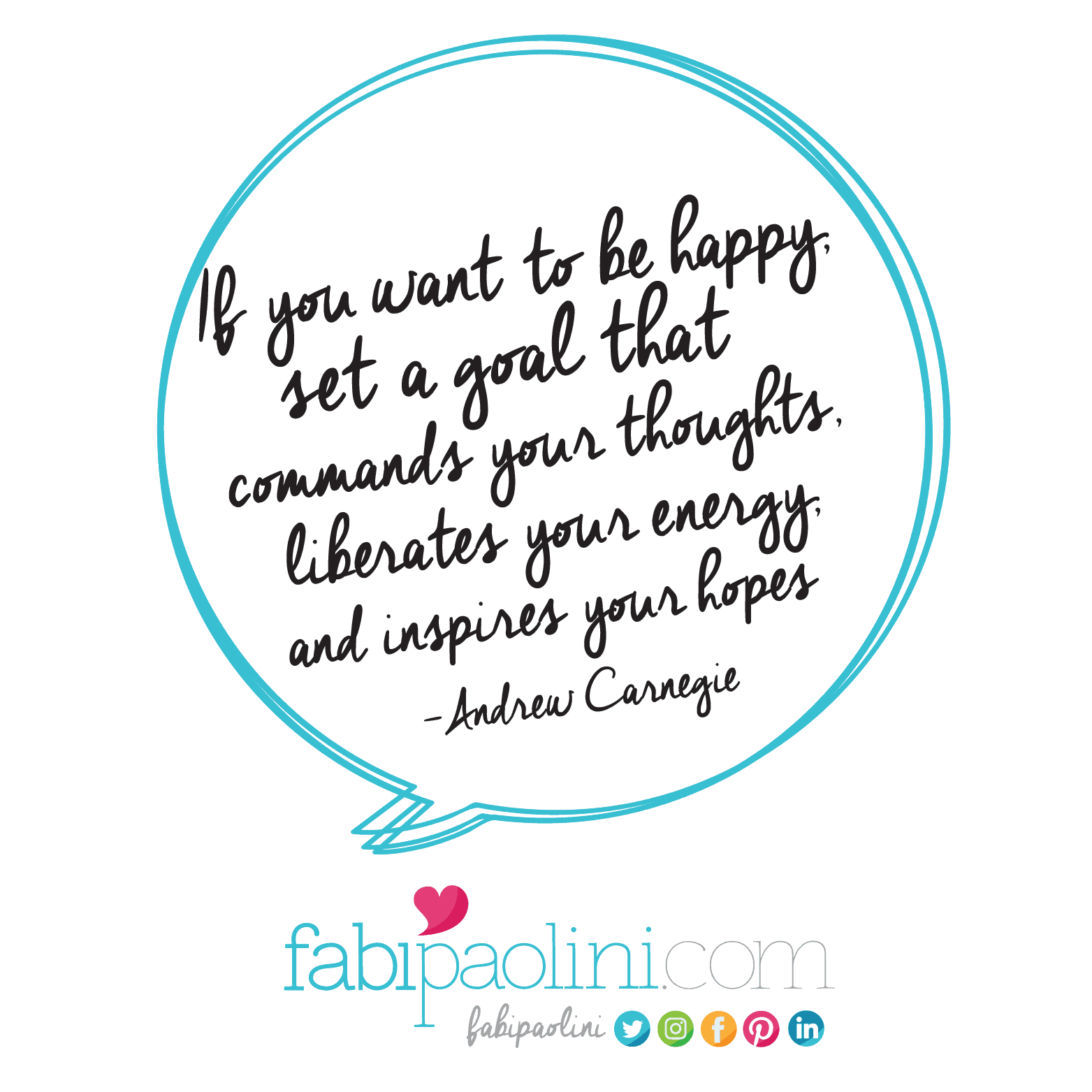 If you want to be happy, set a goal that commands your thoughts, liberates your energy and inspires your hopes. Business Goals. Andrew Carnegie. Fabi Paolini | Branding + Design