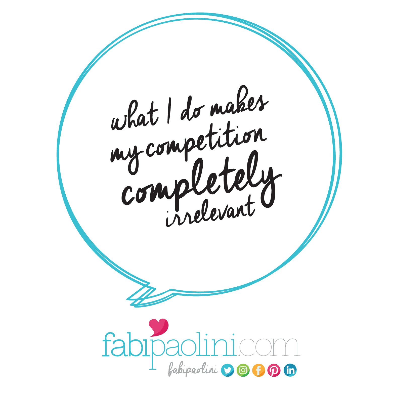 How to build a business that has NO competition. What I do makes my competition completely irrelevant. Fabi Paolini Branding + Design + Entrepreneur