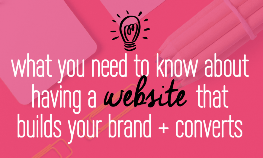 Everything you need to know about having a website that builds your brand + converts. Click to find out more!