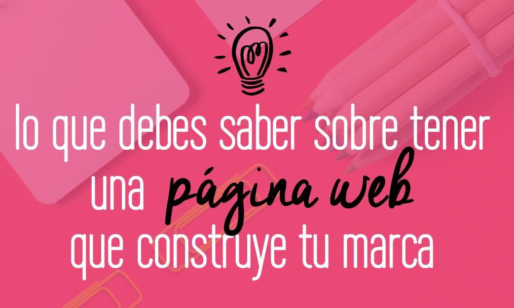Lo que debes saber sobre tener una página web que construye tu marca. Fabi Paolini