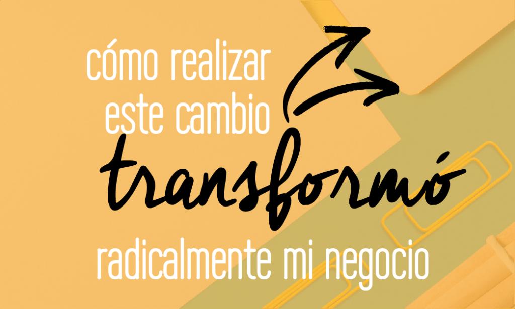 Transforma tu negocio haciendo este cambio sencillo. Fabi Paolini. Branding + Design + Emprendimiento