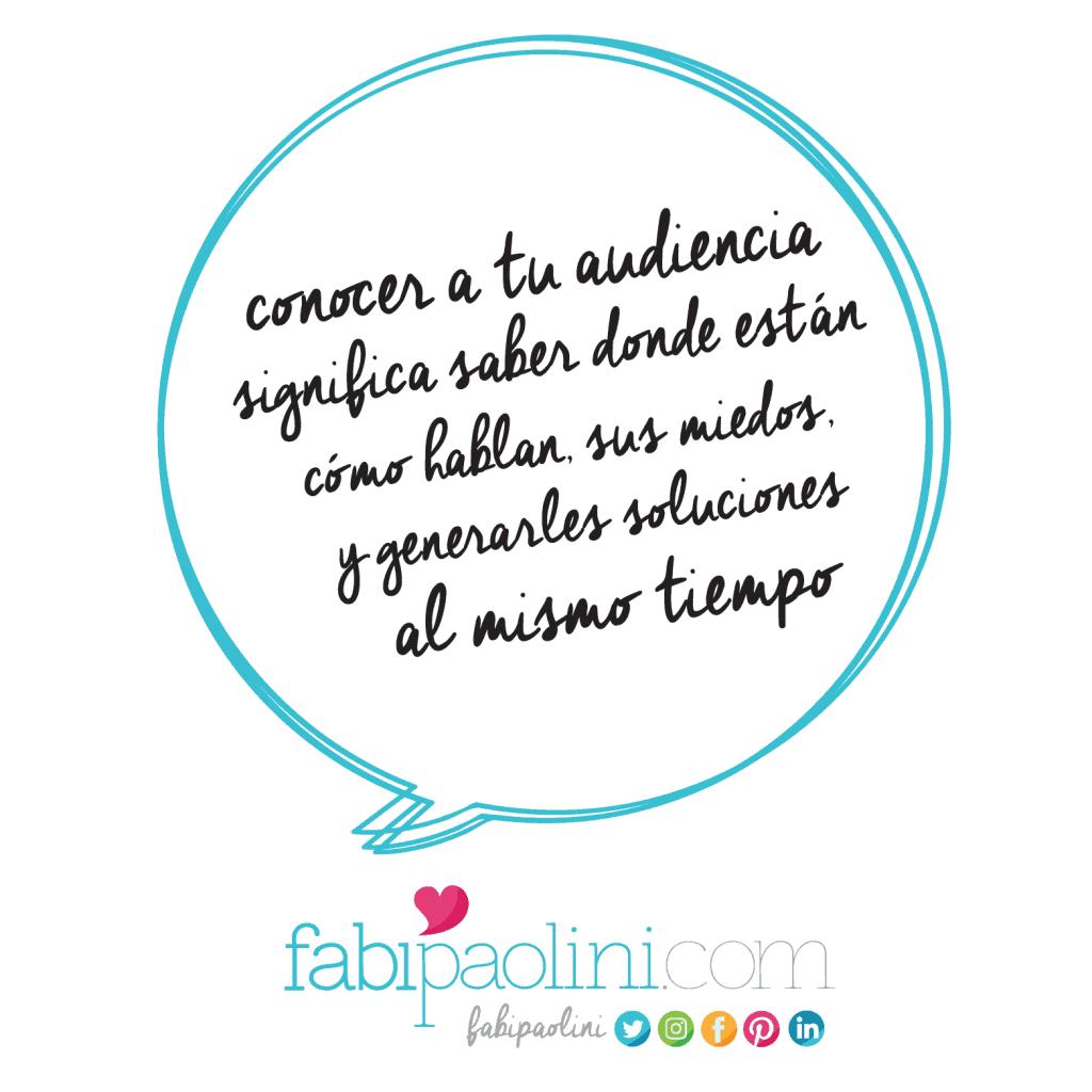 Conoce a tu audiencia, a tu público ideal. Fabi Paolini