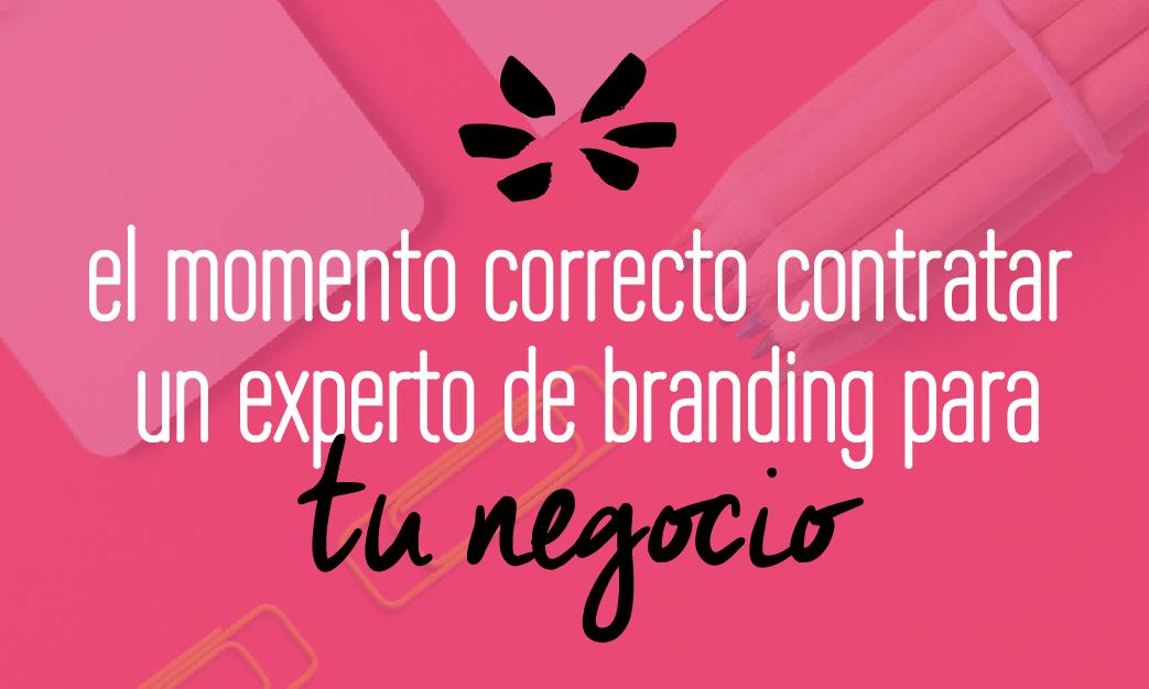 Cuando deberías contratar a un experto en branding? Entra para descubrirlo y ver estas 5 señales que no deberías ignorar. Por Fabi Paolini