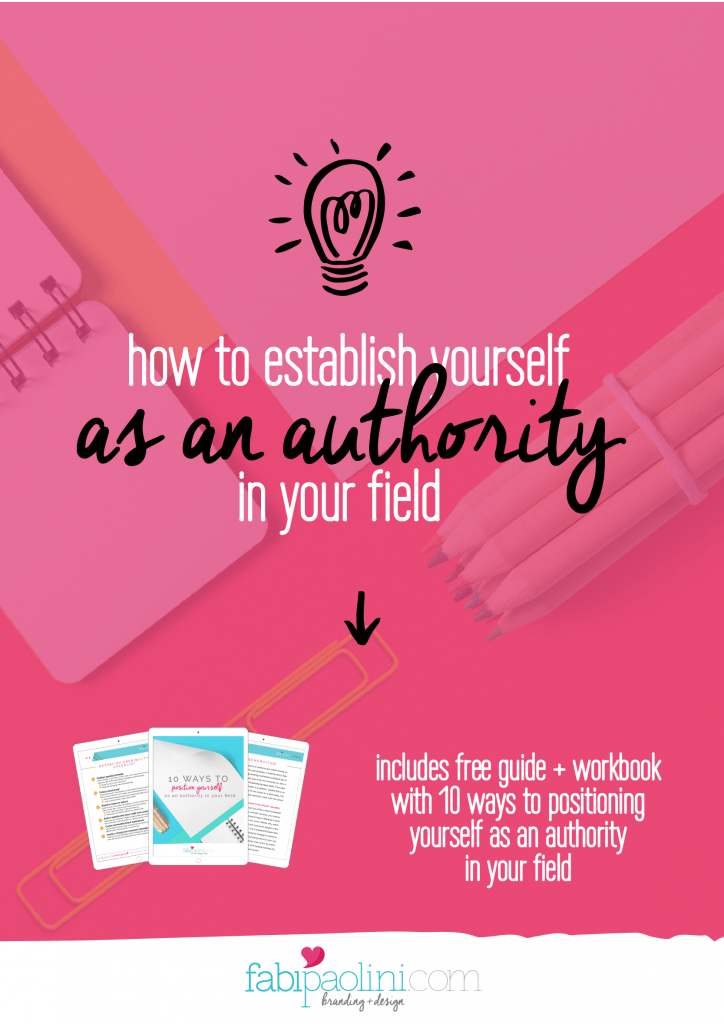 How to position and establish yourself as an authority and the go-to expert in your field! You need to check this out! Includes a guide and workbook with 10 ways you can make it happen! Fabi Paolini Brand strategy and web design