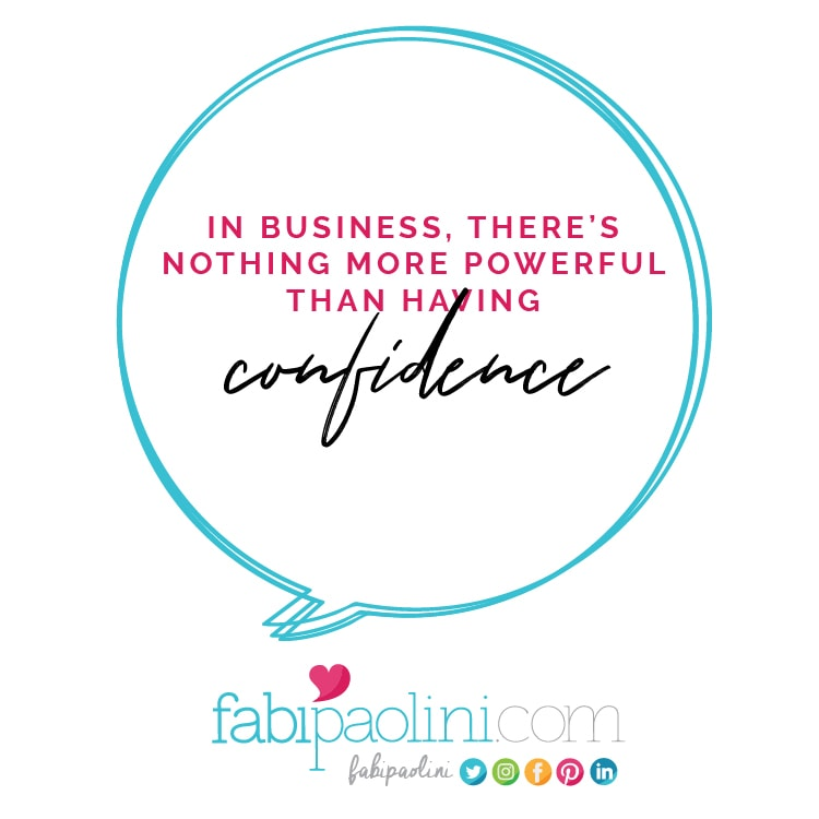In business, there's nothing more important than confidence and certainty. Fabi Paolini. Brand strategy and online business coach