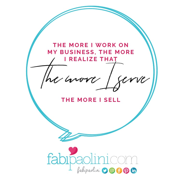 The more I serve, the more I sell. Focus on serving and improving people's lives. Fabi Paolini. Brand strategy and online business coach