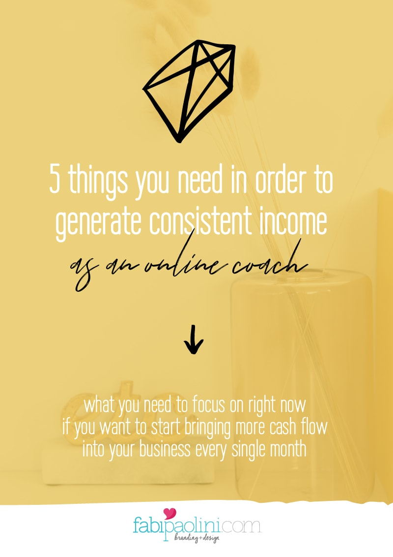 5 things you need to focus on in order to generate a consistent income as an online coach and want to attract better clients | Fabi Paolini Brand Strategy