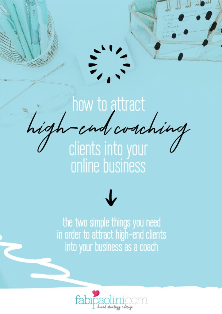 How to attract high-end coaching clients into your online business while building a premium brand. Fabi Paolini Brand Strategy